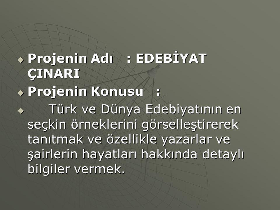  Projenin Adı : EDEBİYAT ÇINARI  Projenin Konusu :  Türk ve Dünya Edebiyatının en seçkin örneklerini görselleştirerek tanıtmak ve özellikle yazarla