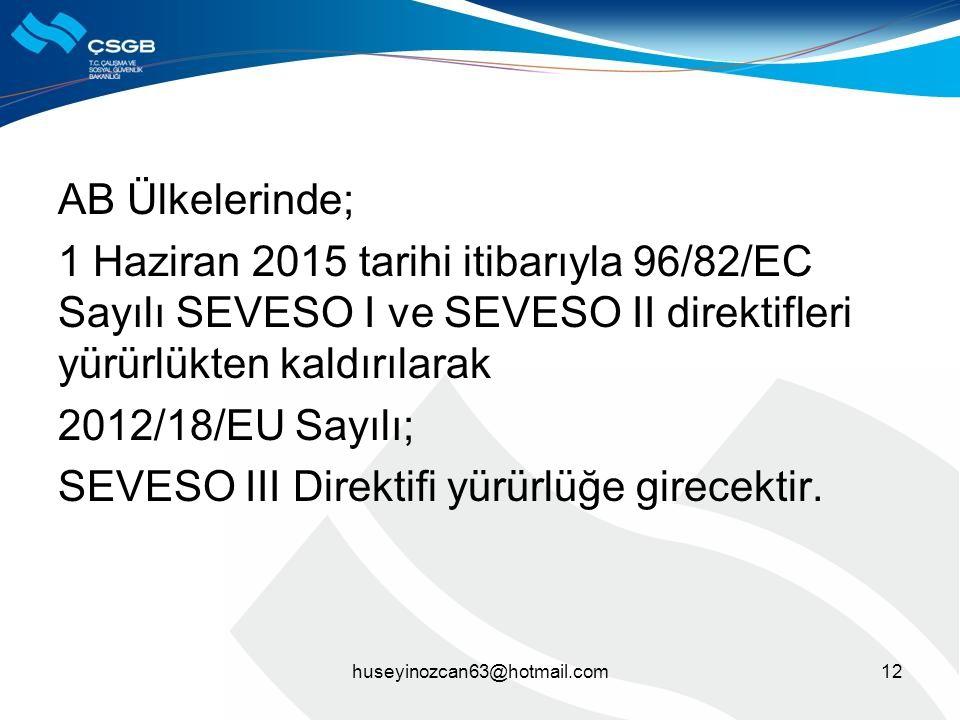 AB Ülkelerinde; 1 Haziran 2015 tarihi itibarıyla 96/82/EC Sayılı SEVESO I ve SEVESO II direktifleri yürürlükten kaldırılarak 2012/18/EU Sayılı; SEVESO