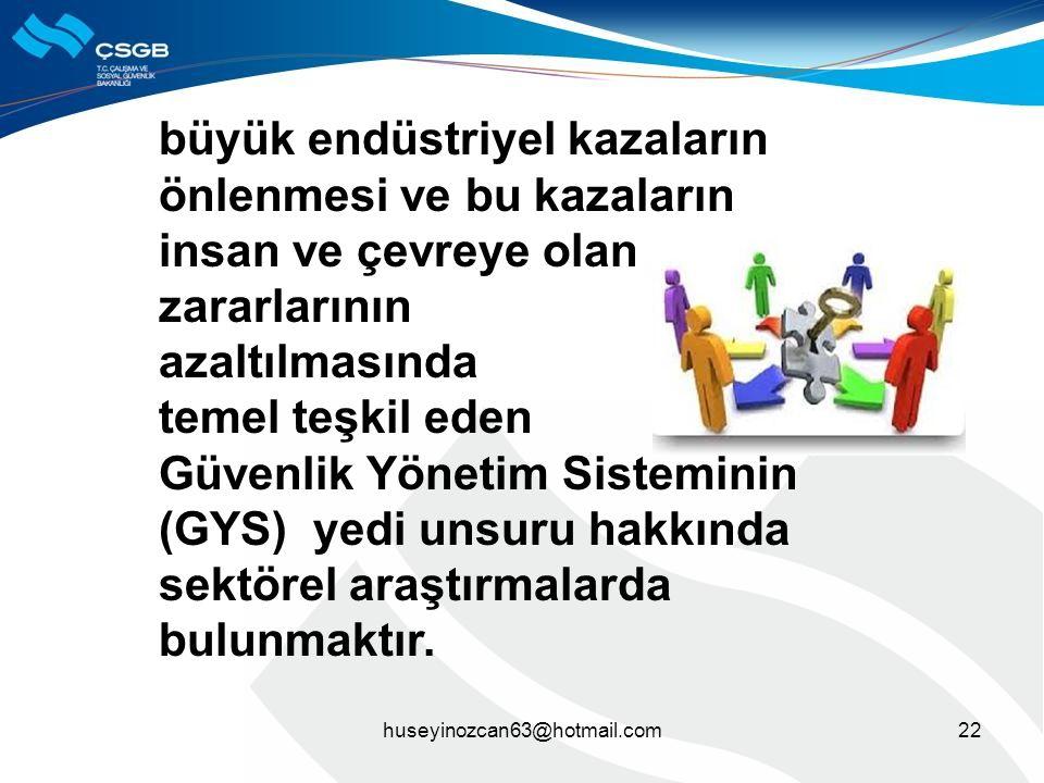 22huseyinozcan63@hotmail.com büyük endüstriyel kazaların önlenmesi ve bu kazaların insan ve çevreye olan zararlarının azaltılmasında temel teşkil eden