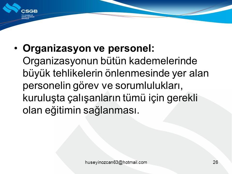 •Organizasyon ve personel: Organizasyonun bütün kademelerinde büyük tehlikelerin önlenmesinde yer alan personelin görev ve sorumlulukları, kuruluşta ç