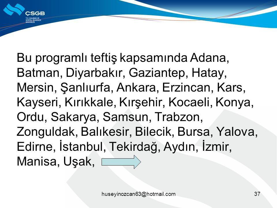 Bu programlı teftiş kapsamında Adana, Batman, Diyarbakır, Gaziantep, Hatay, Mersin, Şanlıurfa, Ankara, Erzincan, Kars, Kayseri, Kırıkkale, Kırşehir, K