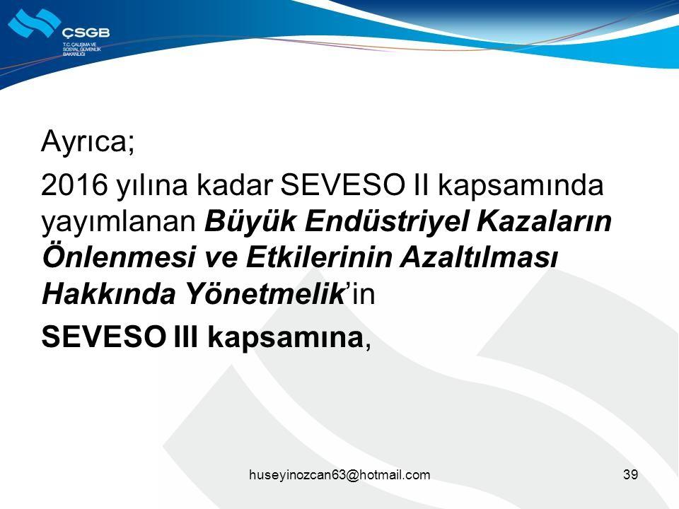 Ayrıca; 2016 yılına kadar SEVESO II kapsamında yayımlanan Büyük Endüstriyel Kazaların Önlenmesi ve Etkilerinin Azaltılması Hakkında Yönetmelik'in SEVE