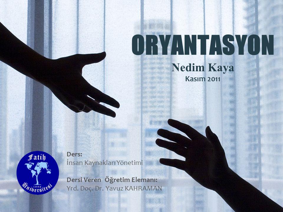ORYANTASYON Nedim Kaya Kasım 2011 Ders: İnsan Kaynakları Yönetimi Dersi Veren Öğretim Elemanı: Yrd.