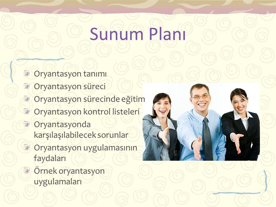 Sunum Planı Oryantasyon tanımı Oryantasyon süreci Oryantasyon sürecinde eğitim Oryantasyon kontrol listeleri Oryantasyonda karşılaşılabilecek sorunlar Oryantasyon uygulamasının faydaları Örnek oryantasyon uygulamaları