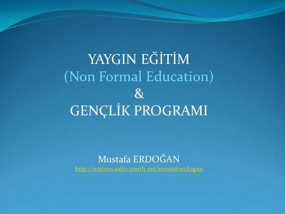 YAYGIN EĞİTİM (Non Formal Education) & GENÇLİK PROGRAMI Mustafa ERDOĞAN http://trainers.salto-youth.net/mustafaerdogan