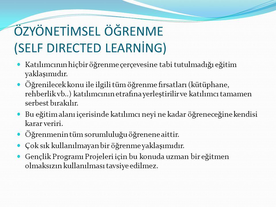 ÖZYÖNETİMSEL ÖĞRENME (SELF DIRECTED LEARNİNG)  Katılımcının hiçbir öğrenme çerçevesine tabi tutulmadığı eğitim yaklaşımıdır.