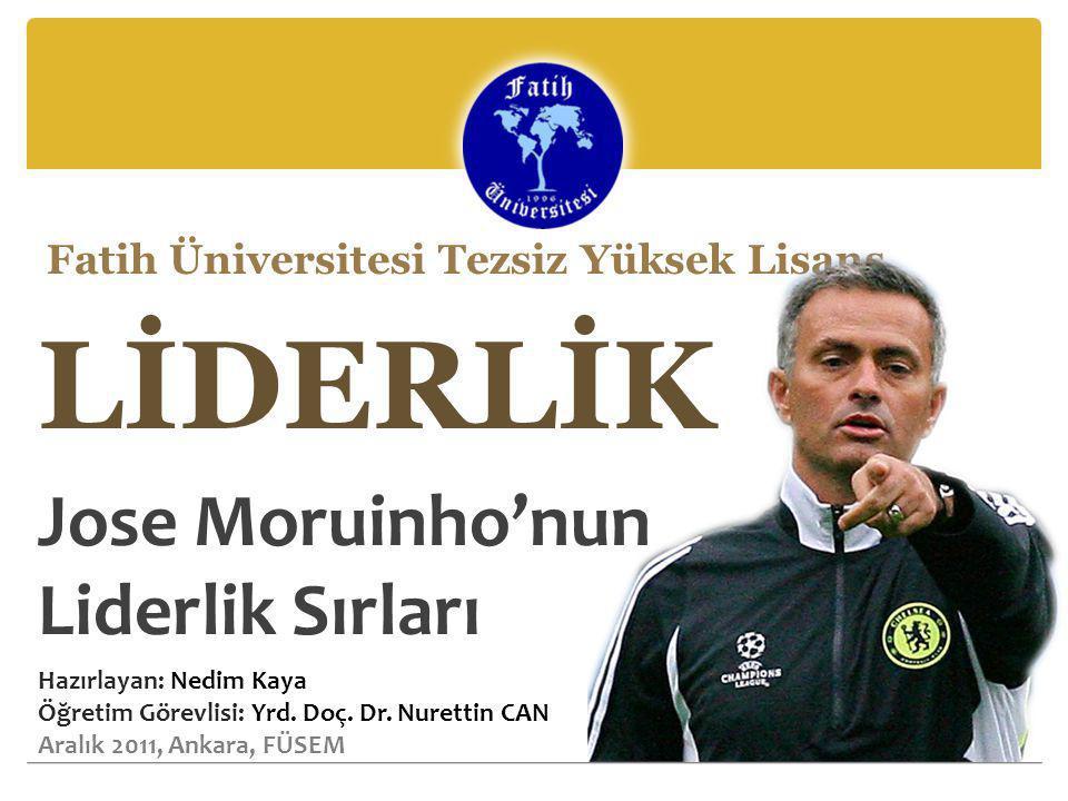 Fatih Üniversitesi Tezsiz Yüksek Lisans Hazırlayan: Nedim Kaya Öğretim Görevlisi: Yrd. Doç. Dr. Nurettin CAN Aralık 2011, Ankara, FÜSEM LİDERLİK Jose