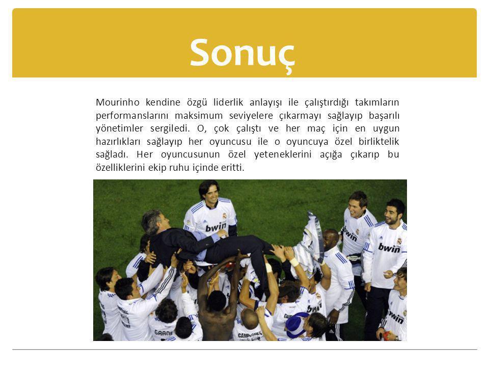 Sonuç Mourinho kendine özgü liderlik anlayışı ile çalıştırdığı takımların performanslarını maksimum seviyelere çıkarmayı sağlayıp başarılı yönetimler