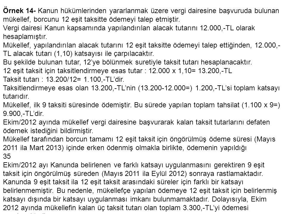 Örnek 14- Kanun hükümlerinden yararlanmak üzere vergi dairesine başvuruda bulunan mükellef, borcunu 12 eşit taksitte ödemeyi talep etmiştir. Vergi dai