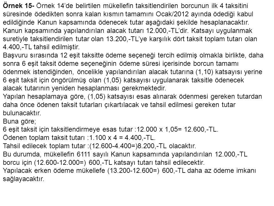 Örnek 15- Örnek 14'de belirtilen mükellefin taksitlendirilen borcunun ilk 4 taksitini süresinde ödedikten sonra kalan kısmın tamamını Ocak/2012 ayında