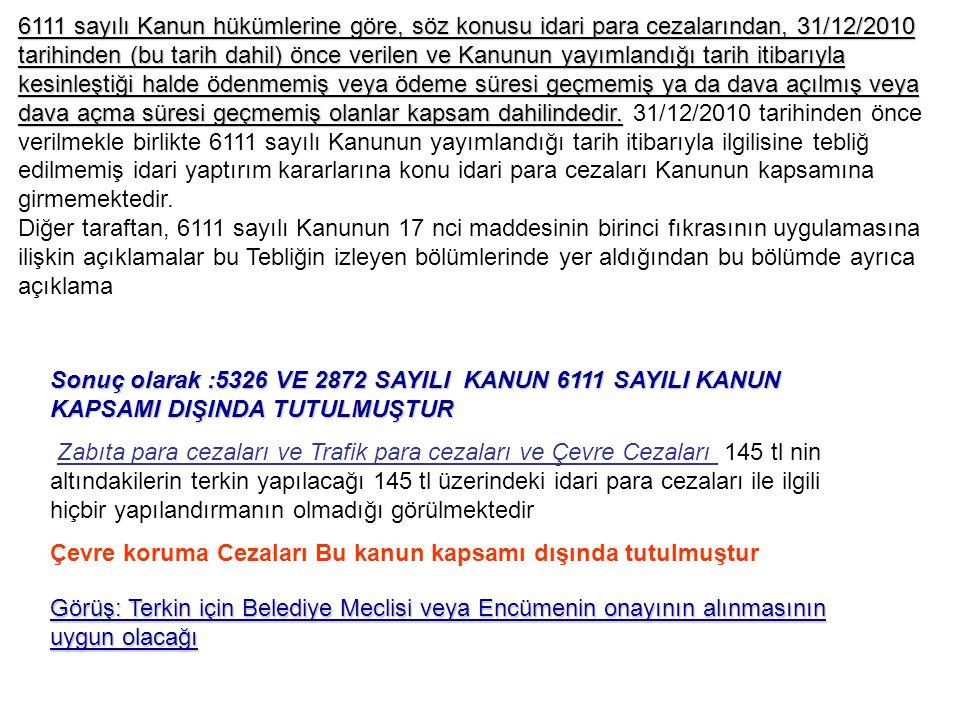 6111 sayılı Kanun hükümlerine göre, söz konusu idari para cezalarından, 31/12/2010 tarihinden (bu tarih dahil) önce verilen ve Kanunun yayımlandığı ta
