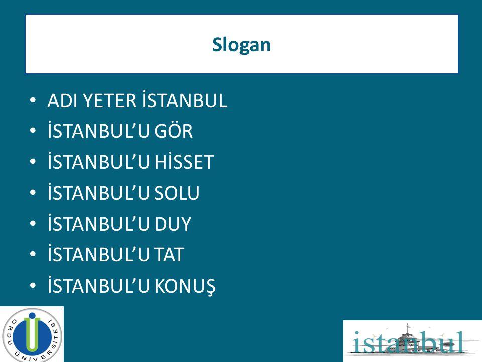 • ADI YETER İSTANBUL • İSTANBUL'U GÖR • İSTANBUL'U HİSSET • İSTANBUL'U SOLU • İSTANBUL'U DUY • İSTANBUL'U TAT • İSTANBUL'U KONUŞ Slogan