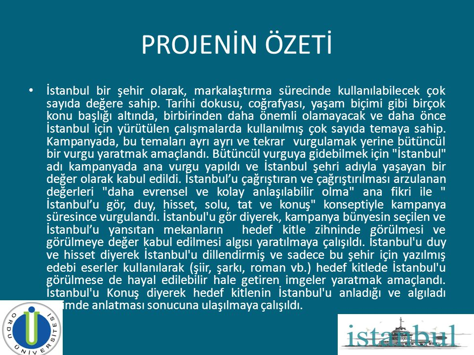 PROJENİN ÖZETİ • İstanbul bir şehir olarak, markalaştırma sürecinde kullanılabilecek çok sayıda değere sahip. Tarihi dokusu, coğrafyası, yaşam biçimi