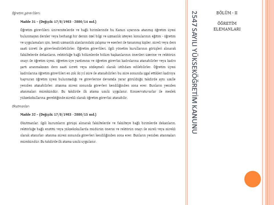2547 SAYILI YÜKSEKÖĞRETİM KANUNU BÖLÜM - II ÖĞRETİM ELEMANLARI Öğretim görevlileri: Madde 31 – (Değişik: 17/8/1983 - 2880/14 md.) Öğretim görevlileri;