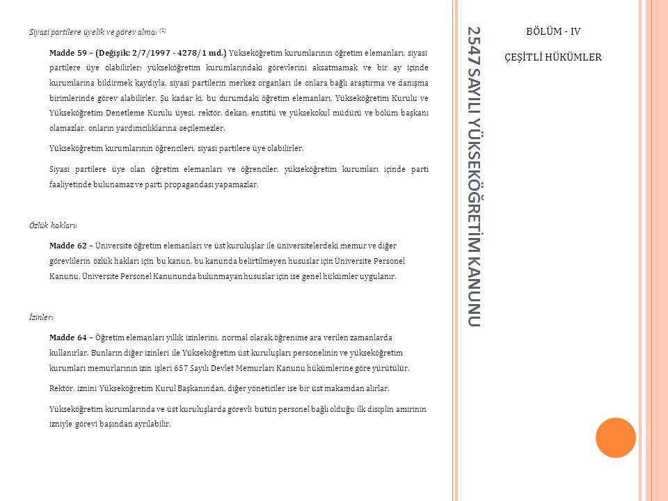 2547 SAYILI YÜKSEKÖĞRETİM KANUNU BÖLÜM - IV ÇEŞİTLİ HÜKÜMLER Siyasi partilere üyelik ve görev alma: (1) Madde 59 – (Değişik: 2/7/1997 - 4278/1 md.) Yü