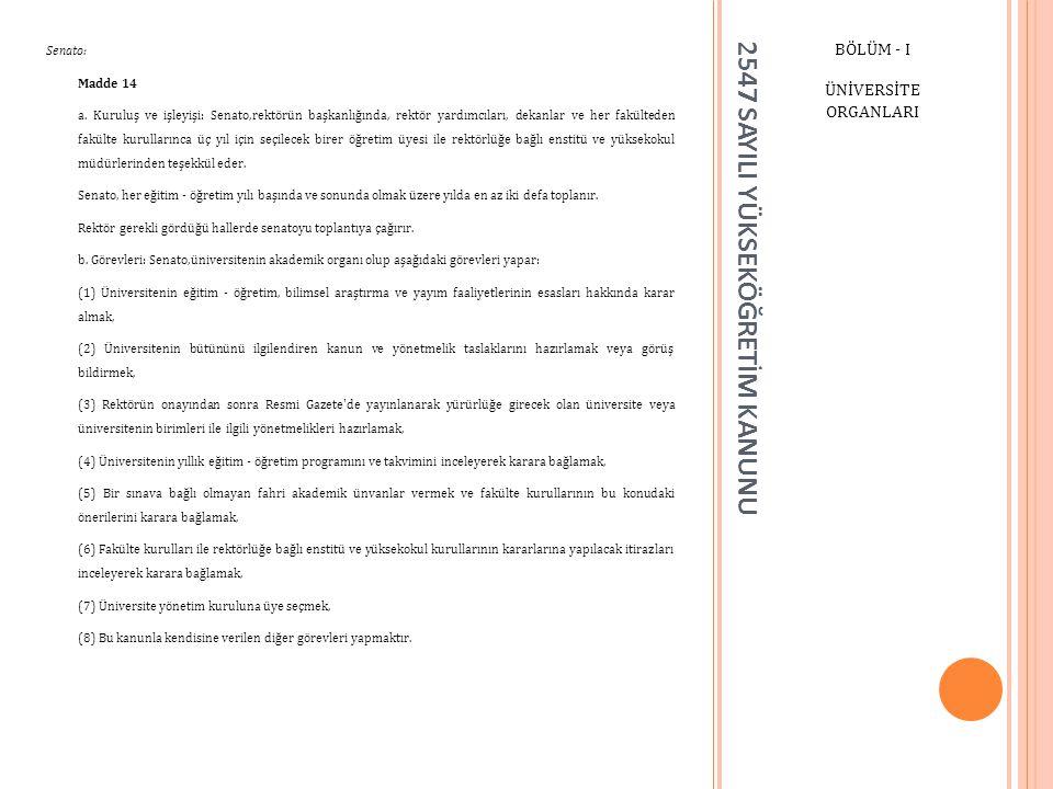 2547 SAYILI YÜKSEKÖĞRETİM KANUNU BÖLÜM - I ÜNİVERSİTE ORGANLARI Üniversite Yönetim Kurulu: Madde 15 a.