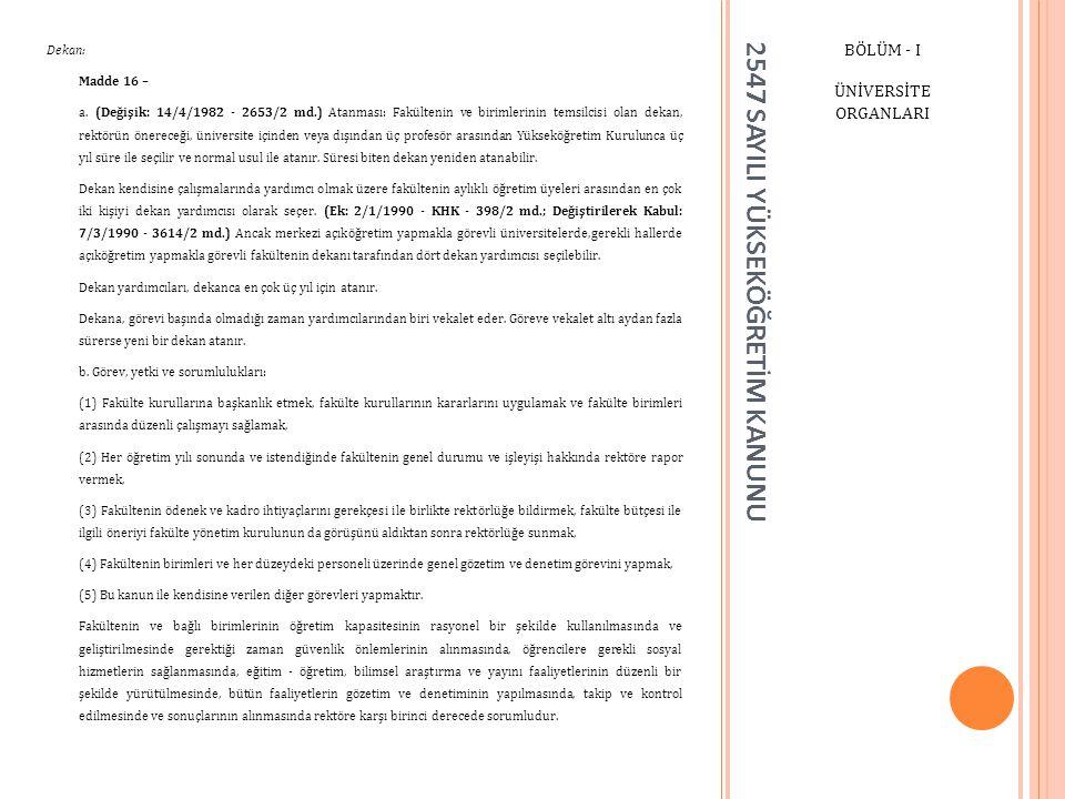 2547 SAYILI YÜKSEKÖĞRETİM KANUNU BÖLÜM - I ÜNİVERSİTE ORGANLARI Fakülte Kurulu: Madde 17 – a.