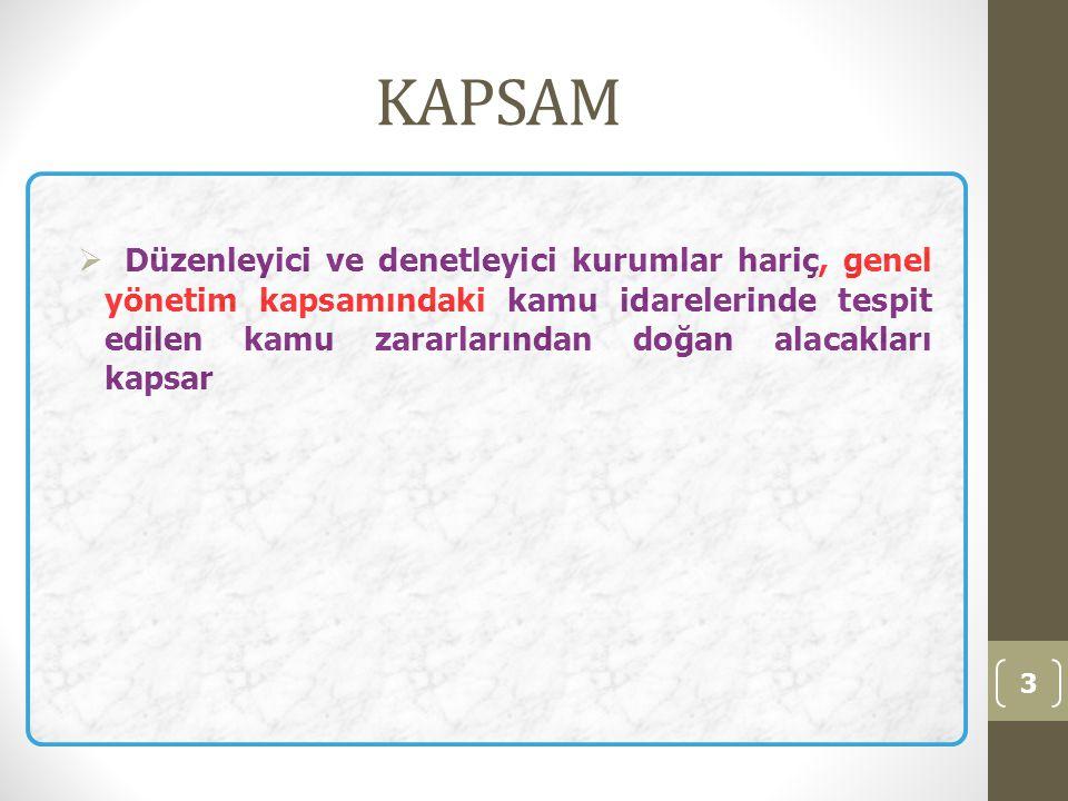 KAPSAM  Düzenleyici ve denetleyici kurumlar hariç, genel yönetim kapsamındaki kamu idarelerinde tespit edilen kamu zararlarından doğan alacakları kap