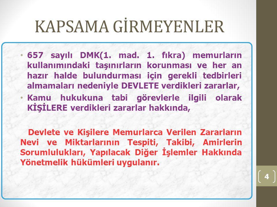 KAPSAMA GİRMEYENLER • 657 sayılı DMK(1. mad. 1. fıkra) memurların kullanımındaki taşınırların korunması ve her an hazır halde bulundurması için gerekl