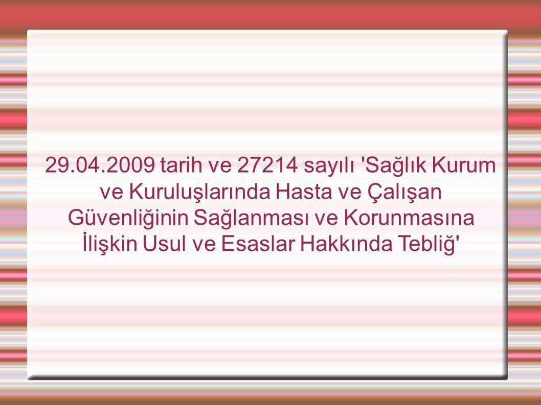 29.04.2009 tarih ve 27214 sayılı 'Sağlık Kurum ve Kuruluşlarında Hasta ve Çalışan Güvenliğinin Sağlanması ve Korunmasına İlişkin Usul ve Esaslar Hakkı