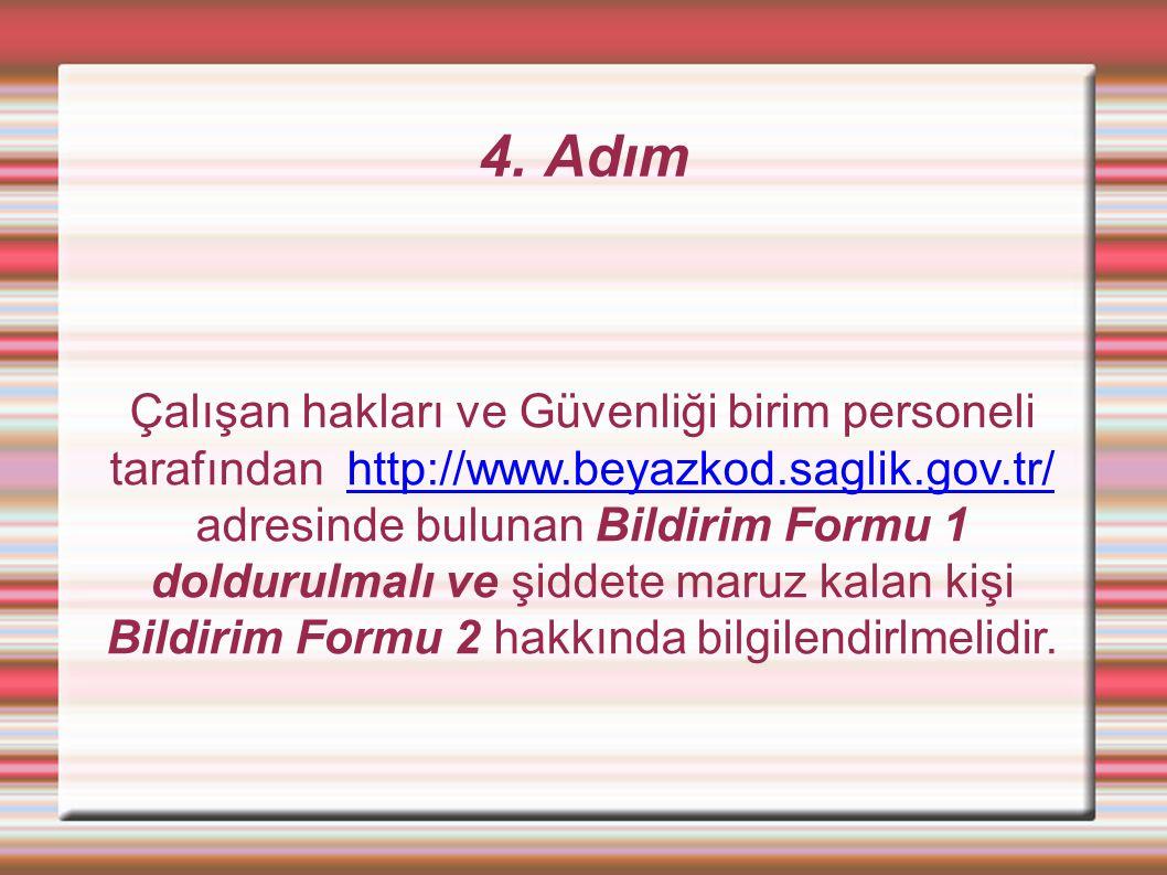 4. Adım Çalışan hakları ve Güvenliği birim personeli tarafından http://www.beyazkod.saglik.gov.tr/ adresinde bulunan Bildirim Formu 1 doldurulmalı ve