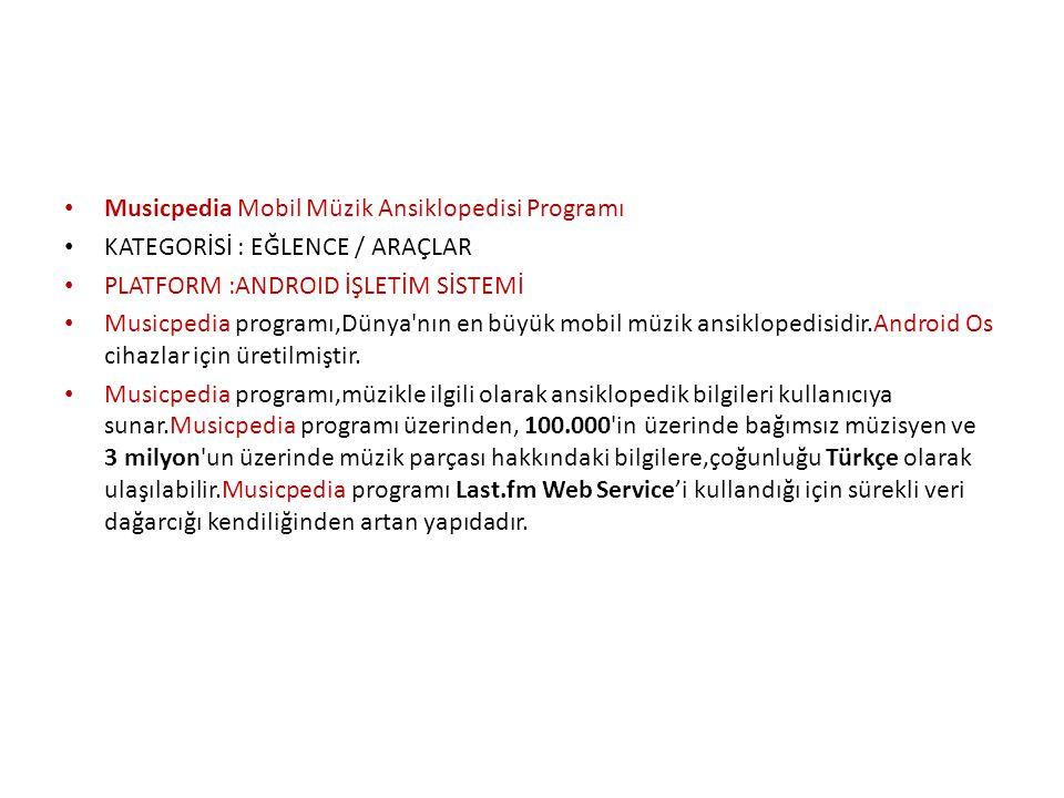 • Musicpedia Mobil Müzik Ansiklopedisi Programı • KATEGORİSİ : EĞLENCE / ARAÇLAR • PLATFORM :ANDROID İŞLETİM SİSTEMİ • Musicpedia programı,Dünya'nın e