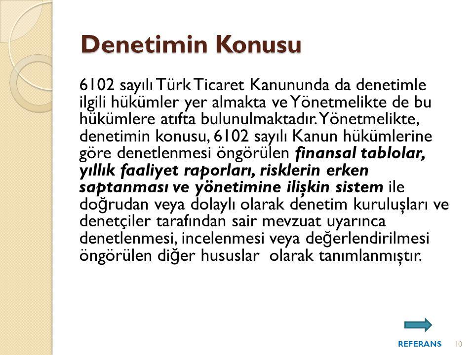 Denetimin Konusu 6102 sayılı Türk Ticaret Kanununda da denetimle ilgili hükümler yer almakta ve Yönetmelikte de bu hükümlere atıfta bulunulmaktadır.