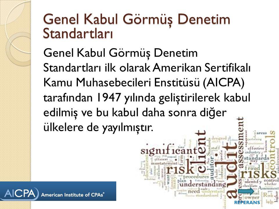 Genel Kabul Görmüş Denetim Standartları ilk olarak Amerikan Sertifikalı Kamu Muhasebecileri Enstitüsü (AICPA) tarafından 1947 yılında geliştirilerek kabul edilmiş ve bu kabul daha sonra di ğ er ülkelere de yayılmıştır.