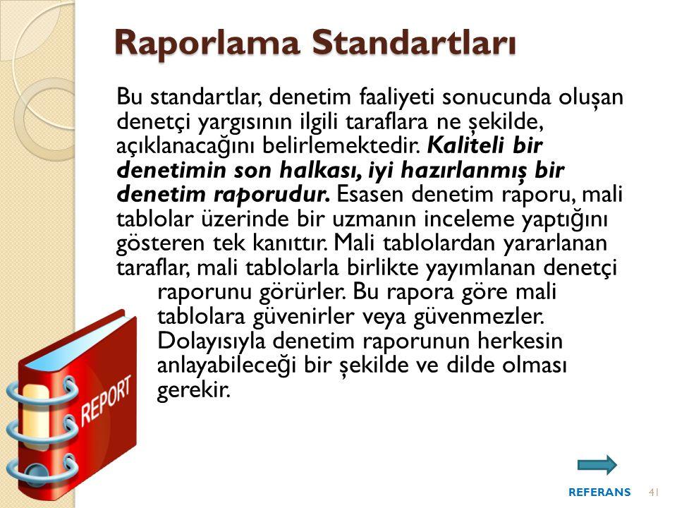 Bu standartlar, denetim faaliyeti sonucunda oluşan denetçi yargısının ilgili taraflara ne şekilde, açıklanaca ğ ını belirlemektedir.