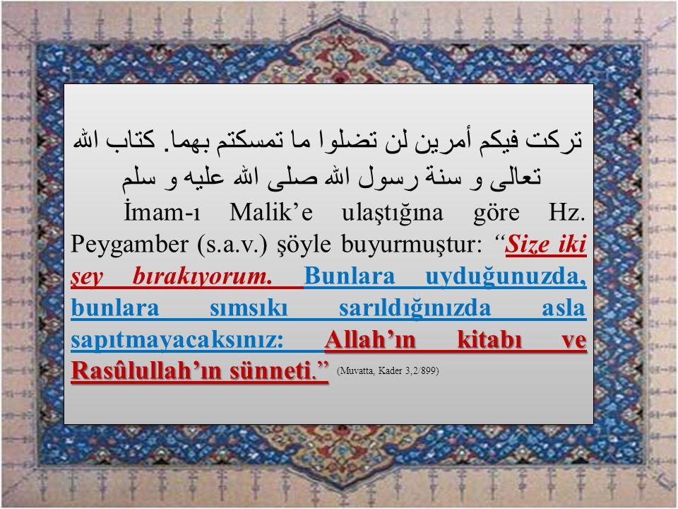 """تركت فيكم أمرين لن تضلوا ما تمسكتم بهما. كتاب الله تعالى و سنة رسول الله صلى الله عليه و سلم Allah'ın kitabı ve Rasûlullah'ın sünneti."""" İmam-ı Malik'e"""