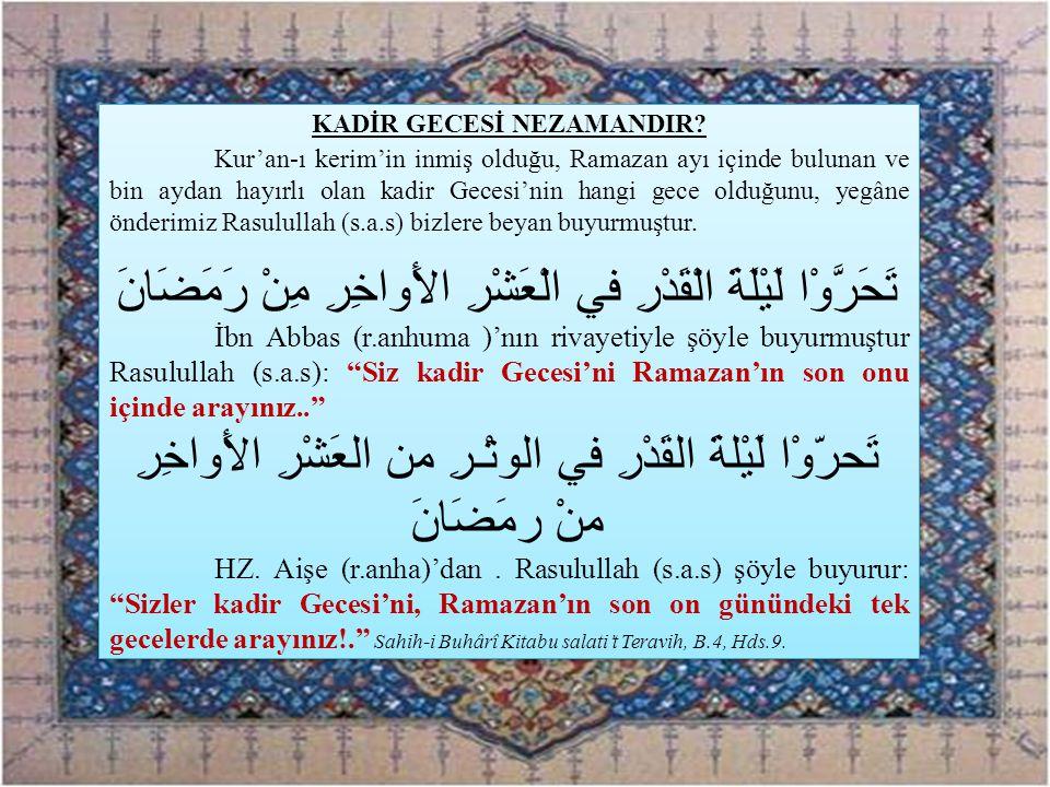 KADİR GECESİ NEZAMANDIR? Kur'an-ı kerim'in inmiş olduğu, Ramazan ayı içinde bulunan ve bin aydan hayırlı olan kadir Gecesi'nin hangi gece olduğunu, ye