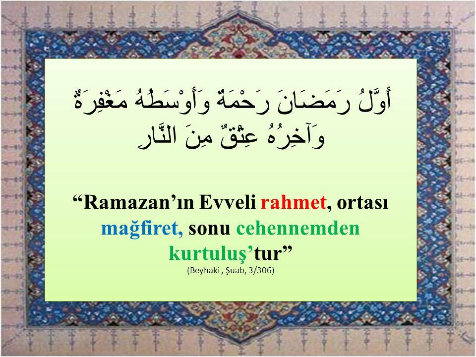 """أَوَّلُ رَمَضَانَ رَحْمَةٌ وَأَوْسَطُهُ مَغْفِرَةٌ وَآخِرُهُ عِتْقٌ مِنَ النَّارِ """"Ramazan'ın Evveli rahmet, ortası mağfiret, sonu cehennemden kurtulu"""