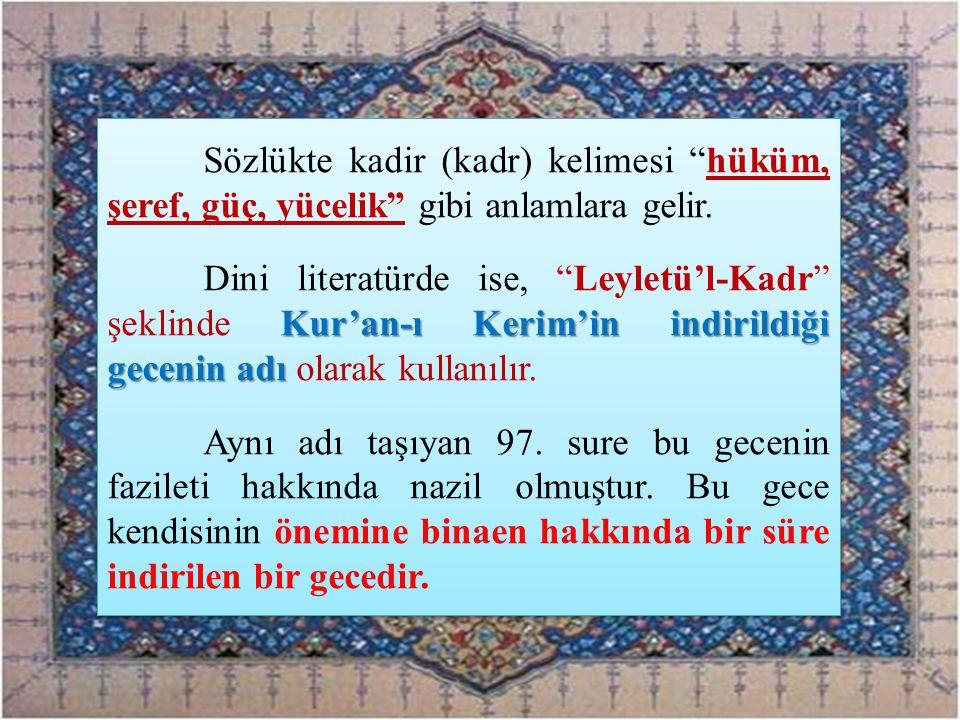 """Sözlükte kadir (kadr) kelimesi """"hüküm, şeref, güç, yücelik"""" gibi anlamlara gelir. Kur'an-ı Kerim'in indirildiği gecenin adı Dini literatürde ise, """"Ley"""