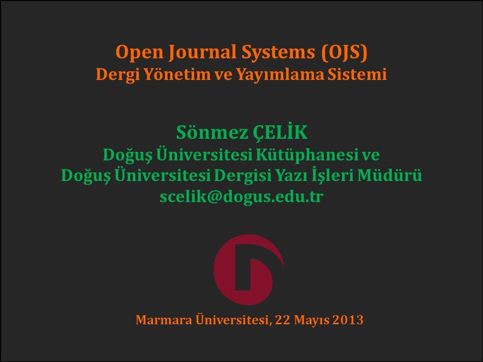 Open Journal Systems (OJS) Dergi Yönetim ve Yayımlama Sistemi Sönmez ÇELİK Doğuş Üniversitesi Kütüphanesi ve Doğuş Üniversitesi Dergisi Yazı İşleri Mü