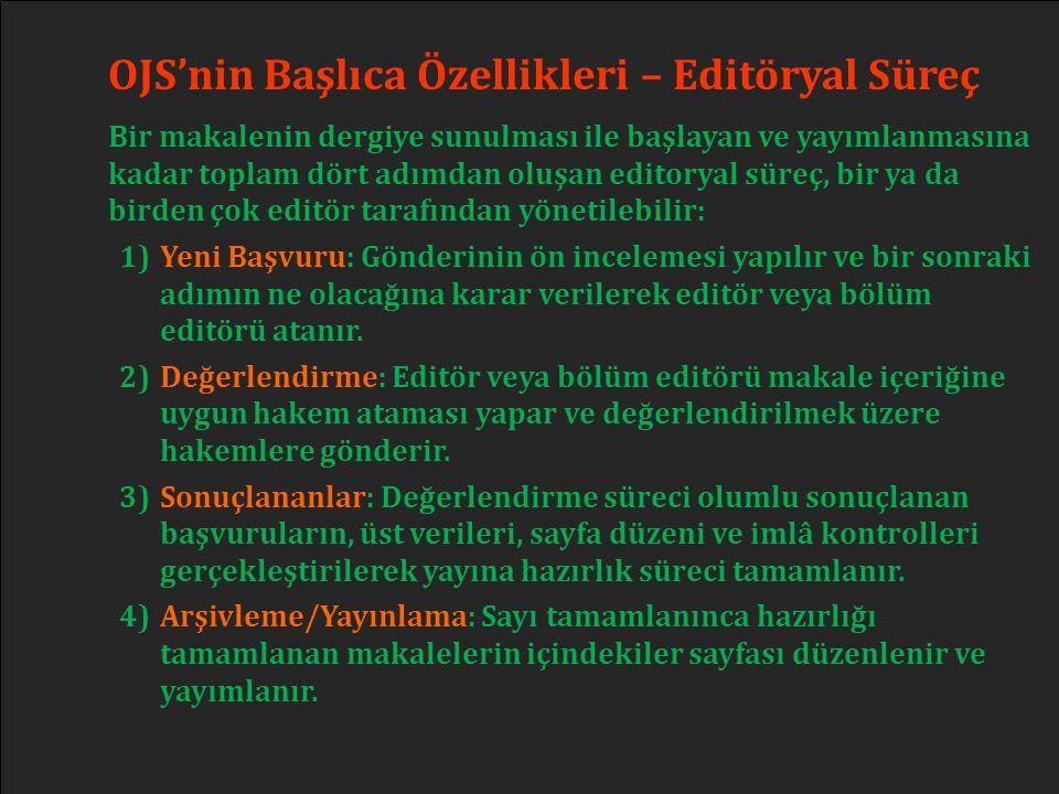 OJS'nin Başlıca Özellikleri – Editöryal Süreç Bir makalenin dergiye sunulması ile başlayan ve yayımlanmasına kadar toplam dört adımdan oluşan editorya