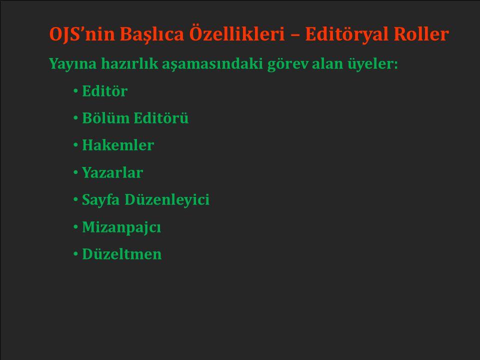 OJS'nin Başlıca Özellikleri – Editöryal Roller Yayına hazırlık aşamasındaki görev alan üyeler: • Editör • Bölüm Editörü • Hakemler • Yazarlar • Sayfa
