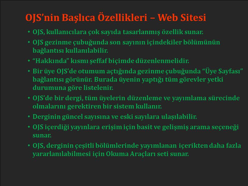 OJS'nin Başlıca Özellikleri – Web Sitesi • OJS, kullanıcılara çok sayıda tasarlanmış özellik sunar. • OJS gezinme çubuğunda son sayının içindekiler bö