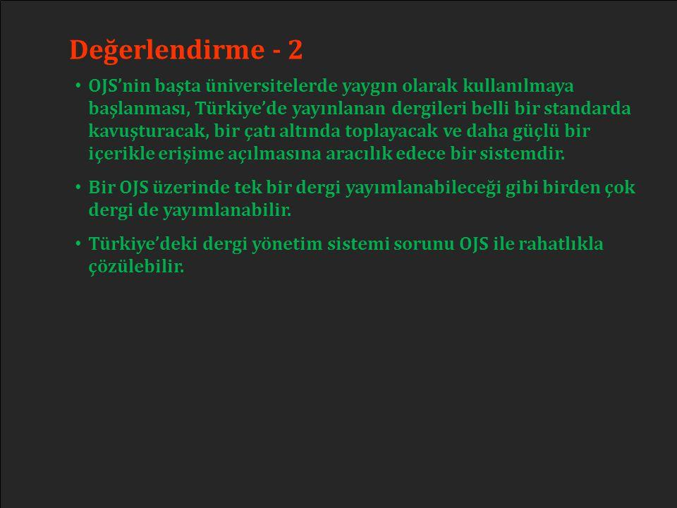 Değerlendirme - 2 • OJS'nin başta üniversitelerde yaygın olarak kullanılmaya başlanması, Türkiye'de yayınlanan dergileri belli bir standarda kavuştura