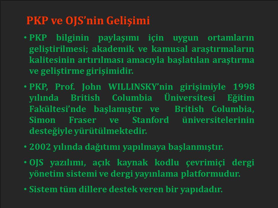 PKP ve OJS'nin Gelişimi • PKP bilginin paylaşımı için uygun ortamların geliştirilmesi; akademik ve kamusal araştırmaların kalitesinin artırılması amac