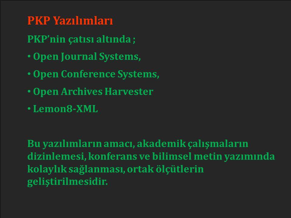 PKP Yazılımları PKP'nin çatısı altında ; • Open Journal Systems, • Open Conference Systems, • Open Archives Harvester • Lemon8-XML Bu yazılımların ama