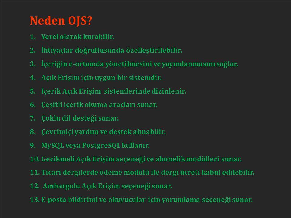 Neden OJS? 1.Yerel olarak kurabilir. 2.İhtiyaçlar doğrultusunda özelleştirilebilir. 3.İçeriğin e-ortamda yönetilmesini ve yayımlanmasını sağlar. 4.Açı