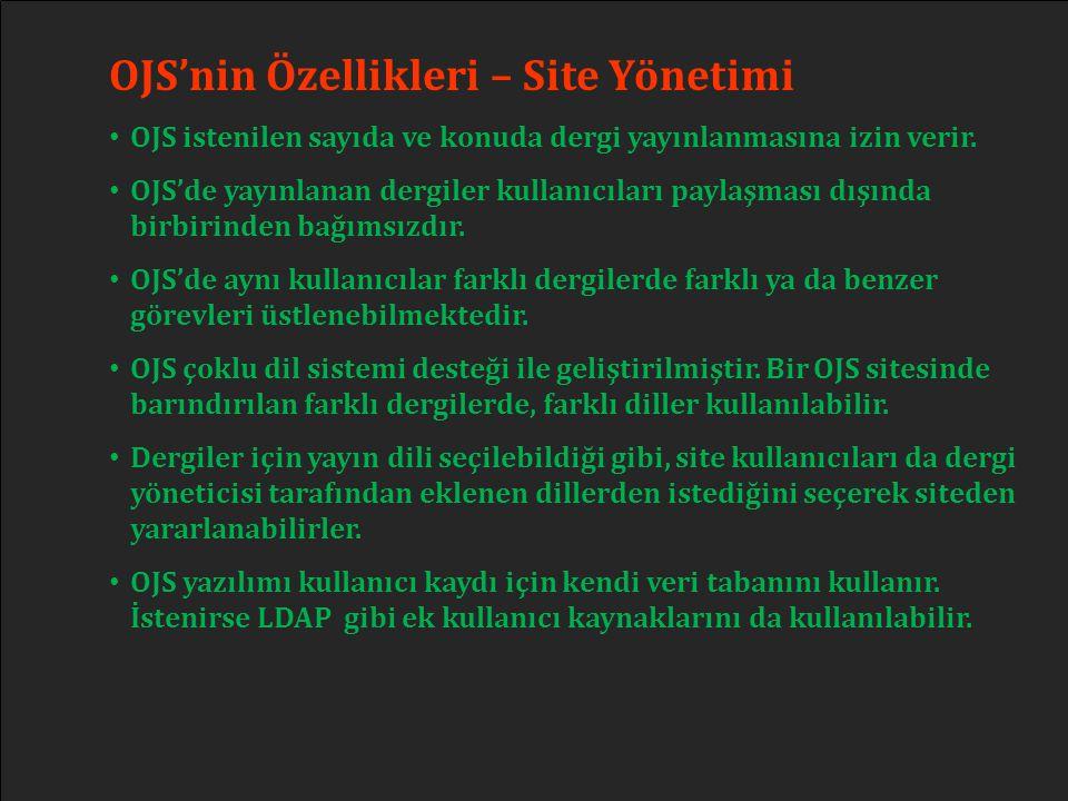 OJS'nin Özellikleri – Site Yönetimi • OJS istenilen sayıda ve konuda dergi yayınlanmasına izin verir. • OJS'de yayınlanan dergiler kullanıcıları payla