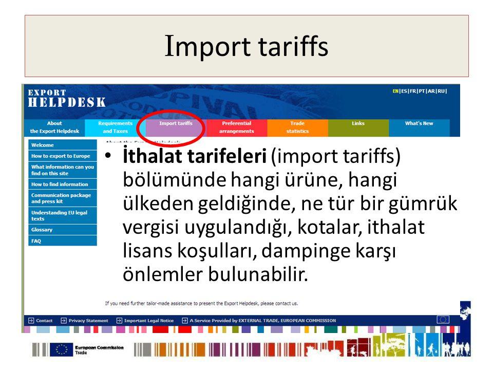 I mport tariffs • İthalat tarifeleri (import tariffs) bölümünde hangi ürüne, hangi ülkeden geldiğinde, ne tür bir gümrük vergisi uygulandığı, kotalar, ithalat lisans koşulları, dampinge karşı önlemler bulunabilir.