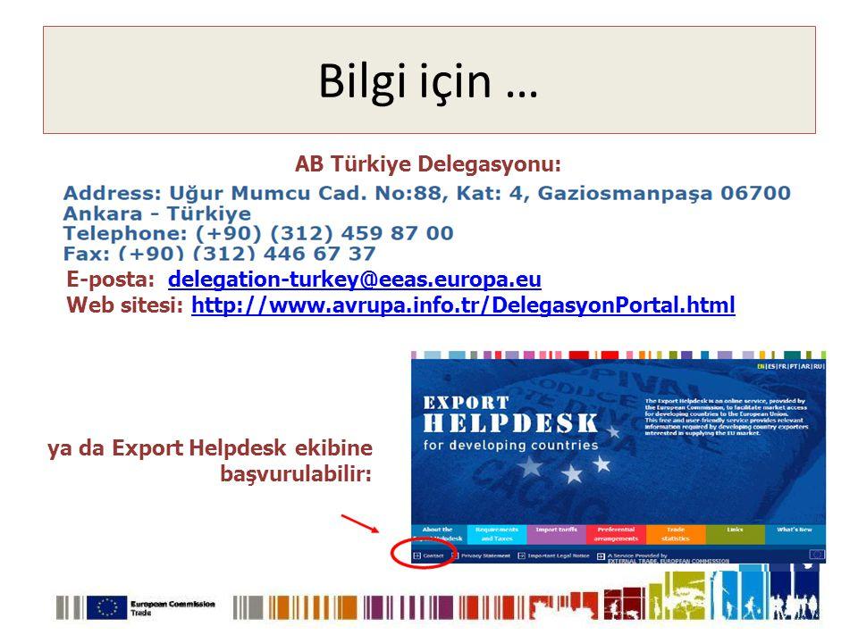 Bilgi için … AB Türkiye Delegasyonu: ya da Export Helpdesk ekibine başvurulabilir: E-posta: delegation-turkey@eeas.europa.eudelegation-turkey@eeas.europa.eu Web sitesi: http://www.avrupa.info.tr/DelegasyonPortal.htmlhttp://www.avrupa.info.tr/DelegasyonPortal.html