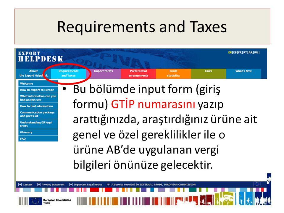 Requirements and Taxes • Bu bölümde input form (giriş formu) GTİP numarasını yazıp arattığınızda, araştırdığınız ürüne ait genel ve özel gereklilikler ile o ürüne AB'de uygulanan vergi bilgileri önünüze gelecektir.