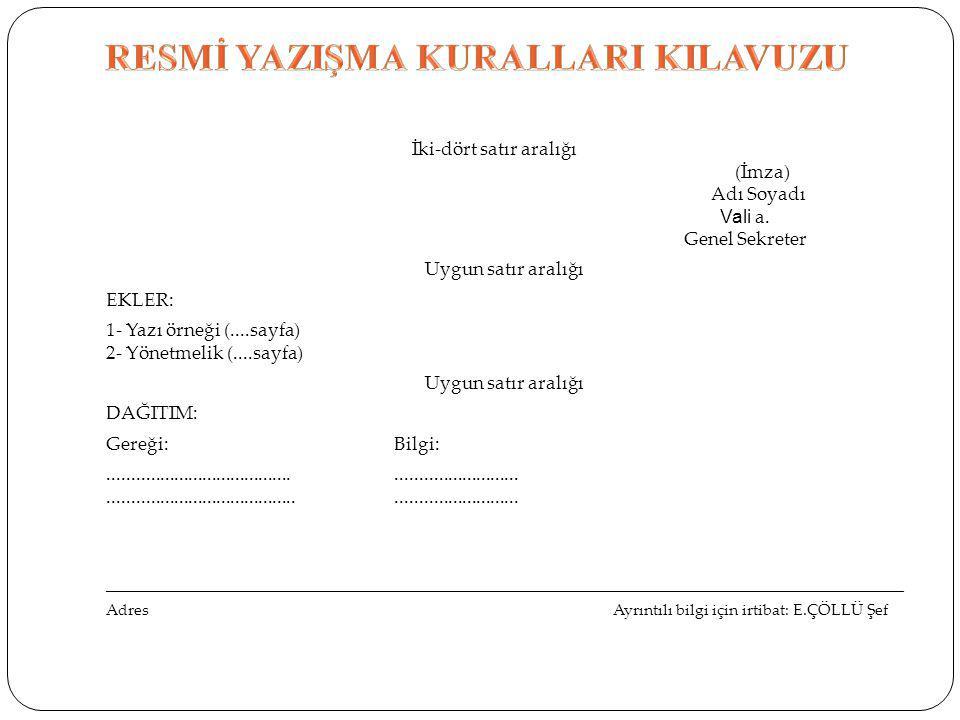 İki-dört satır aralığı (İmza) Adı Soyadı Vali a. Genel Sekreter Uygun satır aralığı EKLER: 1- Yazı örneği (....sayfa) 2- Yönetmelik (....sayfa) Uygun
