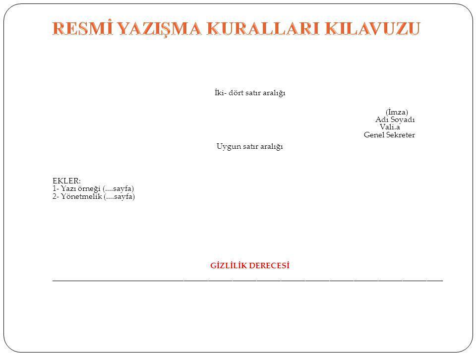 İki- dört satır aralığı (İmza) Adı Soyadı Vali.a Genel Sekreter Uygun satır aralığı EKLER: 1- Yazı örneği (....sayfa) 2- Yönetmelik (....sayfa) GİZLİL