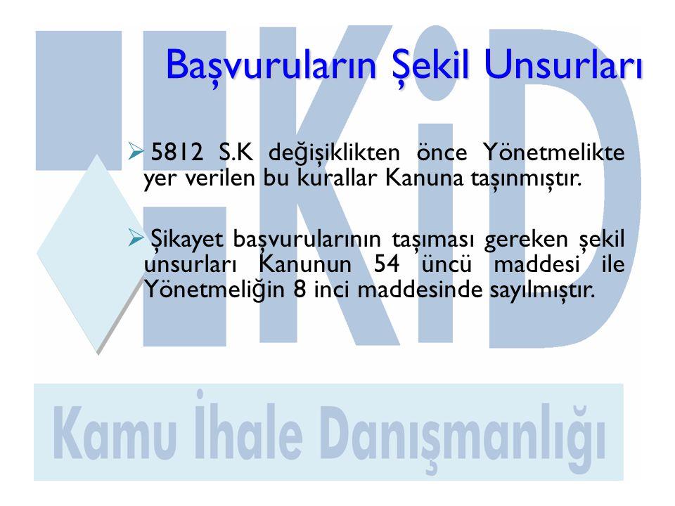 Başvuruların Şekil Unsurları Başvuruların Şekil Unsurları  5812 S.K de ğ işiklikten önce Yönetmelikte yer verilen bu kurallar Kanuna taşınmıştır.
