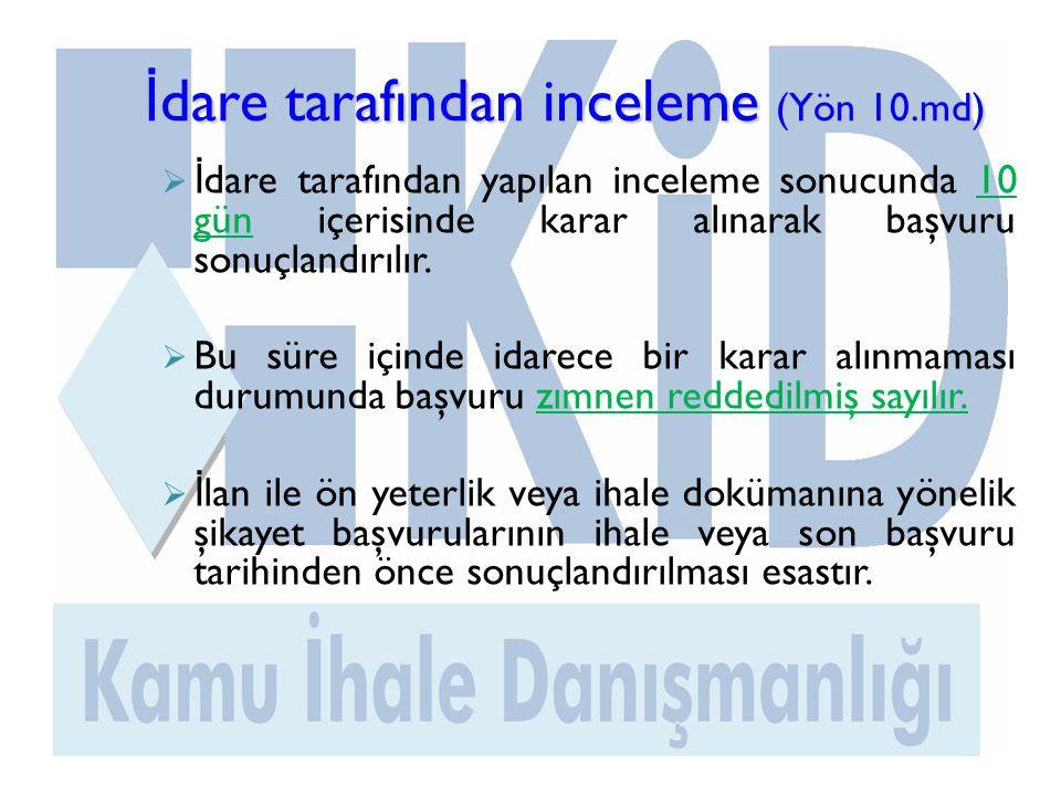 İ dare tarafından inceleme (Yön 10.md)  İ dare tarafından yapılan inceleme sonucunda 10 gün içerisinde karar alınarak başvuru sonuçlandırılır.