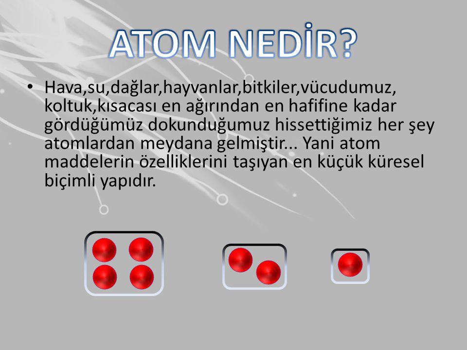 • Günümüzde atom hakkında daha detaylı bilgilere ulaşılmıştır.
